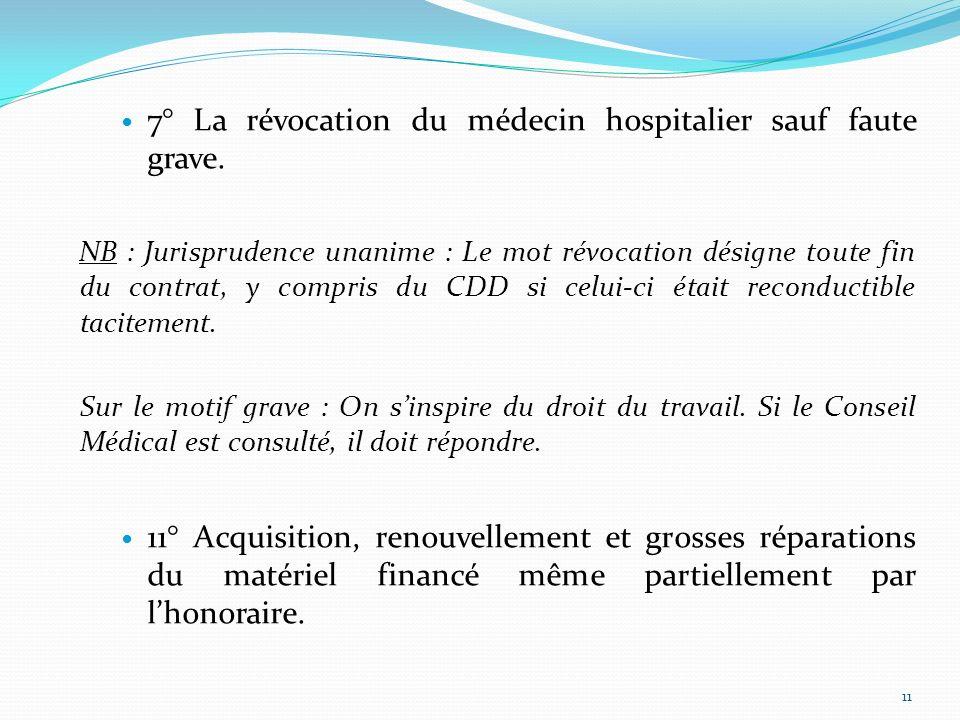 7° La révocation du médecin hospitalier sauf faute grave. NB : Jurisprudence unanime : Le mot révocation désigne toute fin du contrat, y compris du CD
