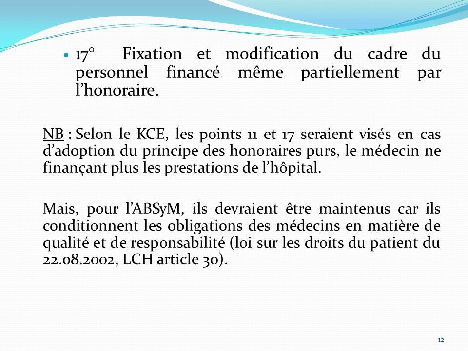 17°Fixation et modification du cadre du personnel financé même partiellement par lhonoraire. NB :Selon le KCE, les points 11 et 17 seraient visés en c
