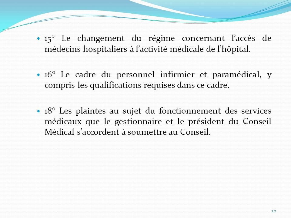 15° Le changement du régime concernant laccès de médecins hospitaliers à lactivité médicale de lhôpital. 16° Le cadre du personnel infirmier et paramé
