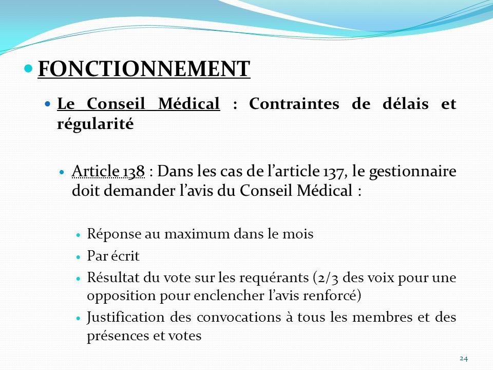 FONCTIONNEMENT Le Conseil Médical : Contraintes de délais et régularité Article 138 : Dans les cas de larticle 137, le gestionnaire doit demander lavi
