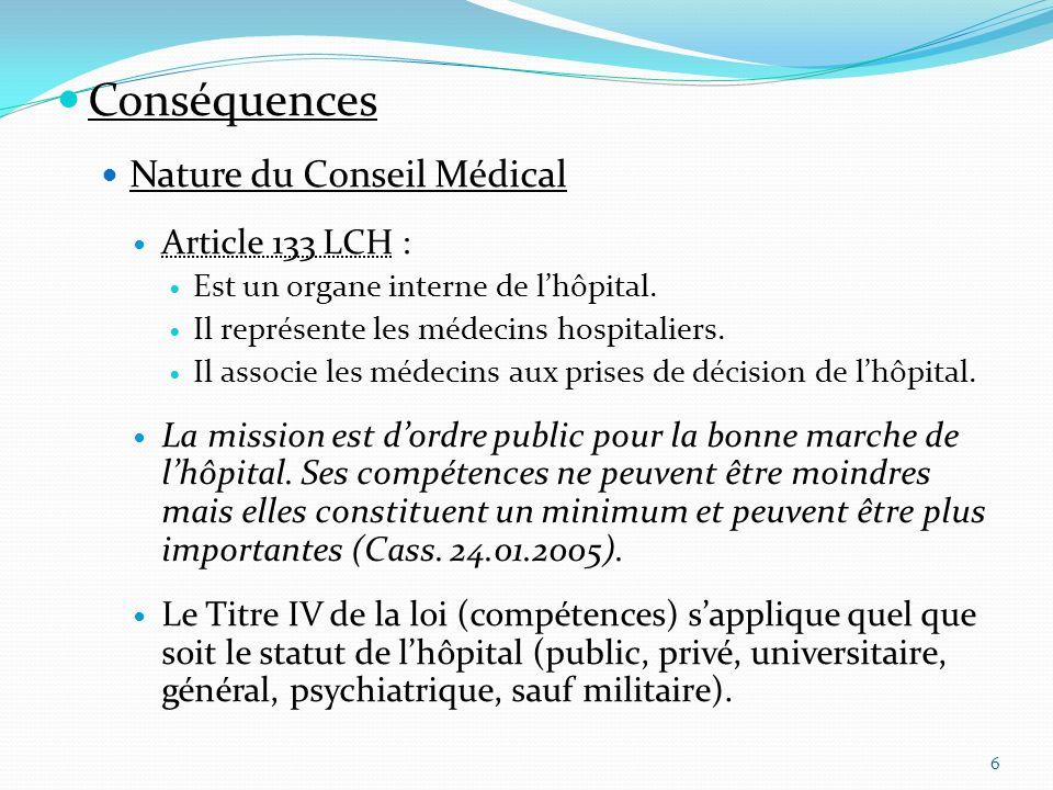 Conséquences Nature du Conseil Médical Article 133 LCH : Est un organe interne de lhôpital. Il représente les médecins hospitaliers. Il associe les mé