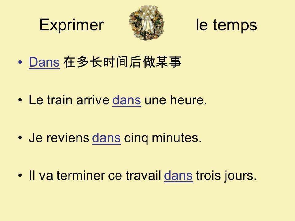 Exprimer le temps Dans Le train arrive dans une heure. Je reviens dans cinq minutes. Il va terminer ce travail dans trois jours.