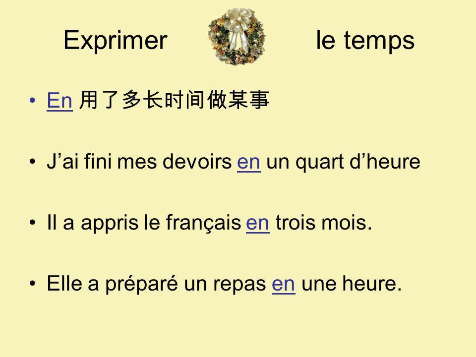 Exprimer le temps En Jai fini mes devoirs en un quart dheure Il a appris le français en trois mois. Elle a préparé un repas en une heure.