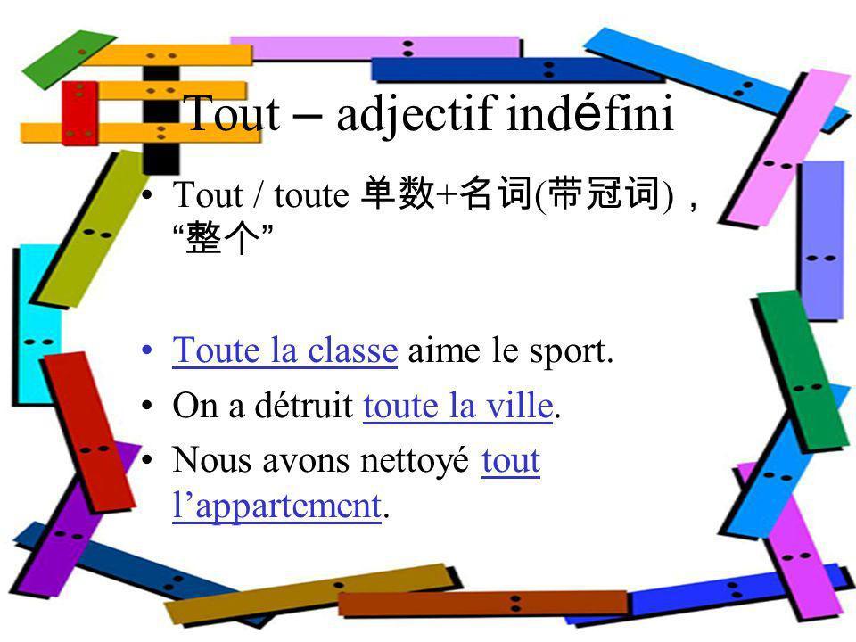 Tout – adjectif ind é fini tout, toute, tous, toutes Il a pass é toute une ann é e en France.