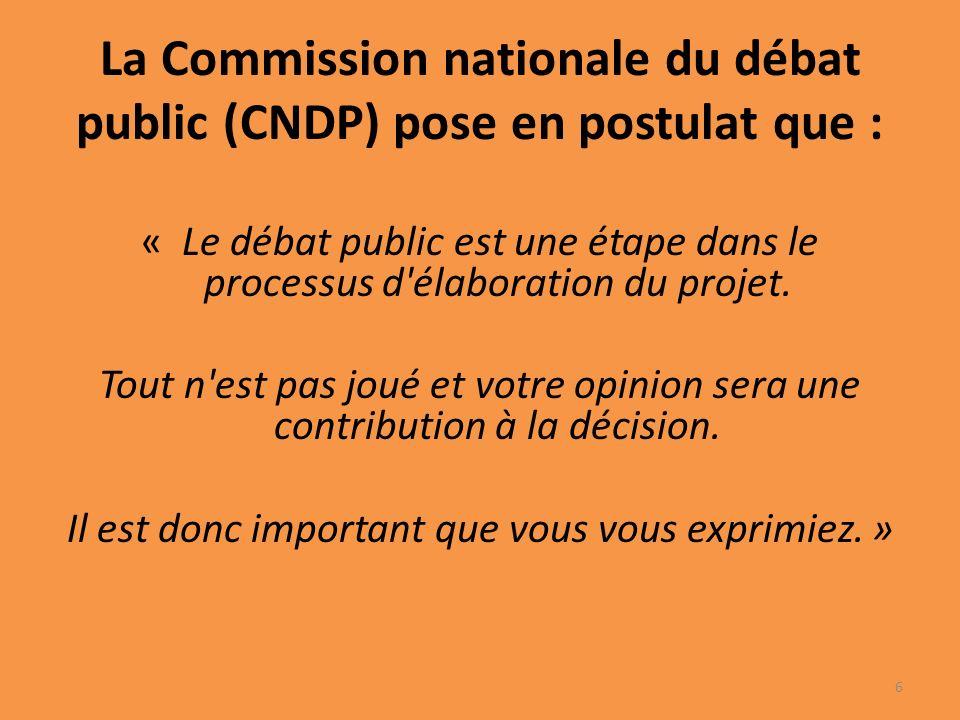 La Commission nationale du débat public (CNDP) pose en postulat que : « Le débat public est une étape dans le processus d élaboration du projet.