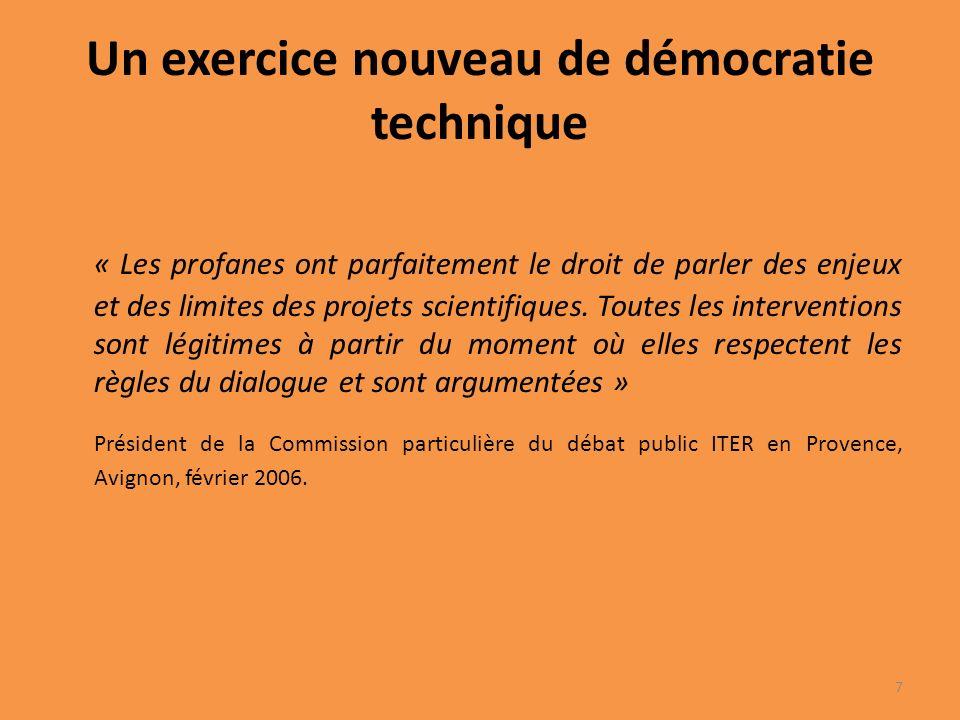 Un exercice nouveau de démocratie technique « Les profanes ont parfaitement le droit de parler des enjeux et des limites des projets scientifiques.