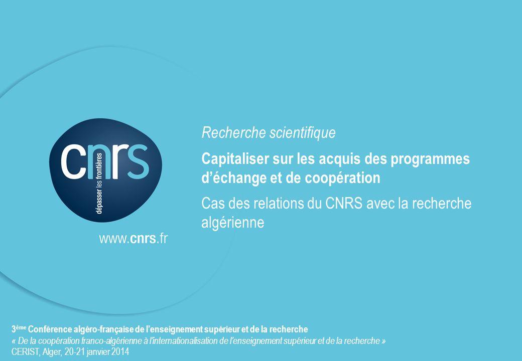 Recherche scientifique Capitaliser sur les acquis des programmes déchange et de coopération Cas des relations du CNRS avec la recherche algérienne 3 è
