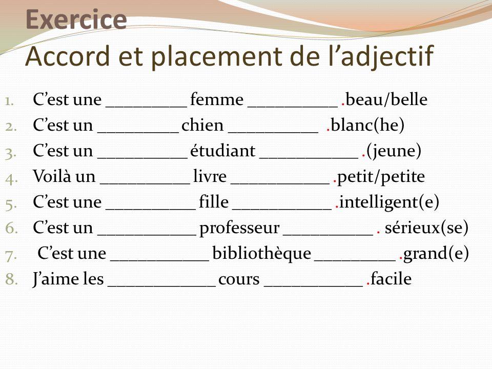 Exercice Accord et placement de ladjectif 1.Cest une _________ femme __________.beau/belle 2.