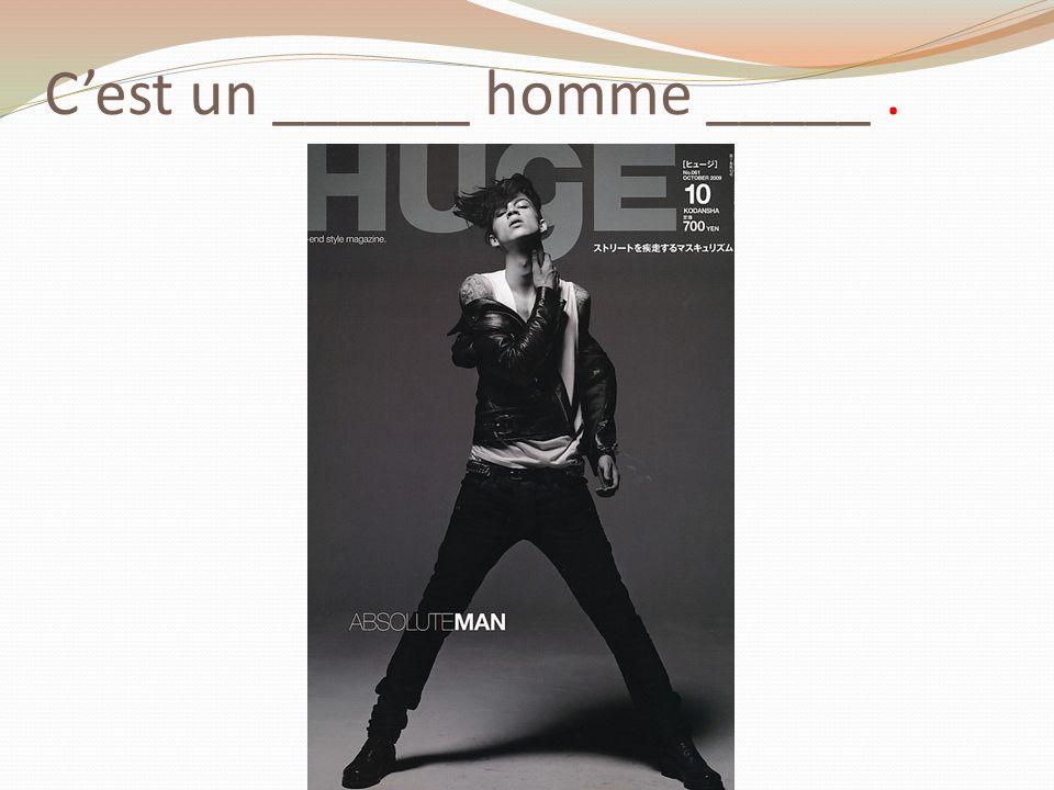 Cest un ______ homme _____.