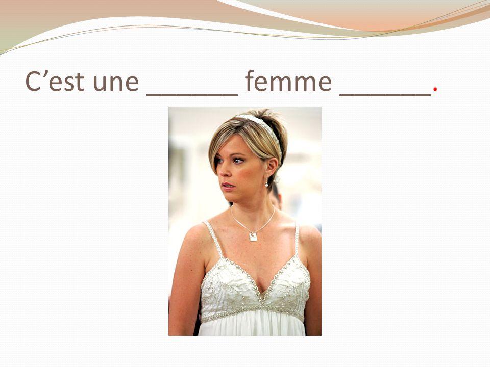 Cest une ______ femme ______.