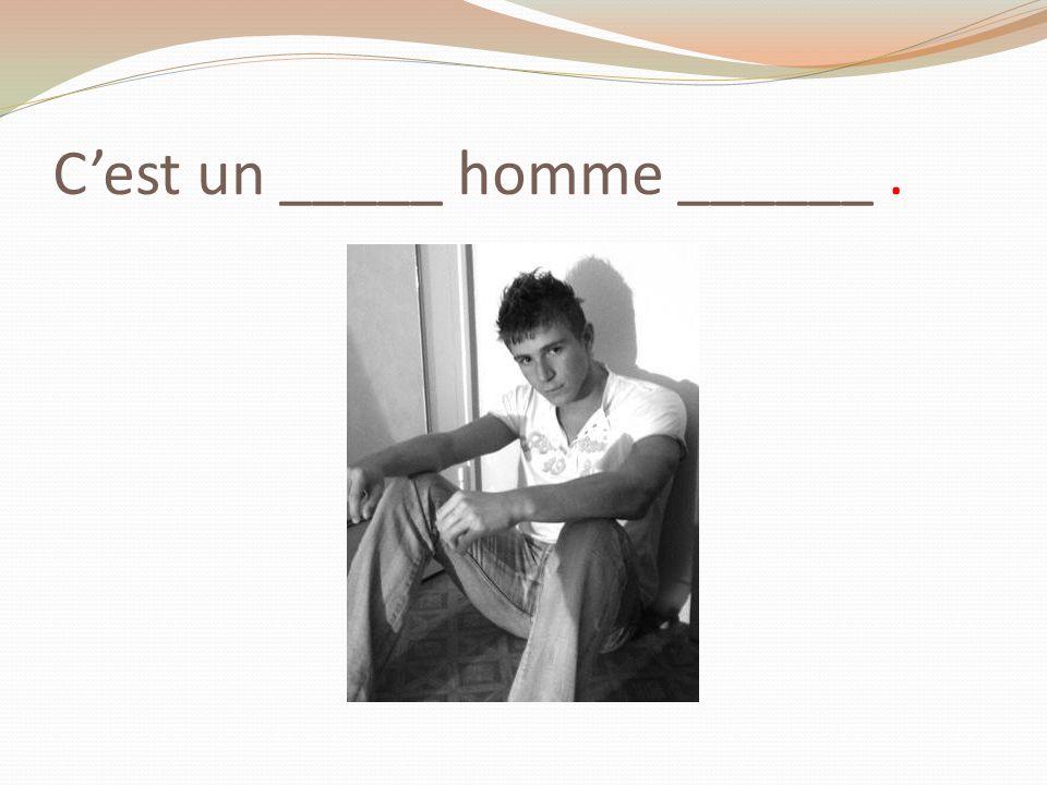Cest un _____ homme ______.