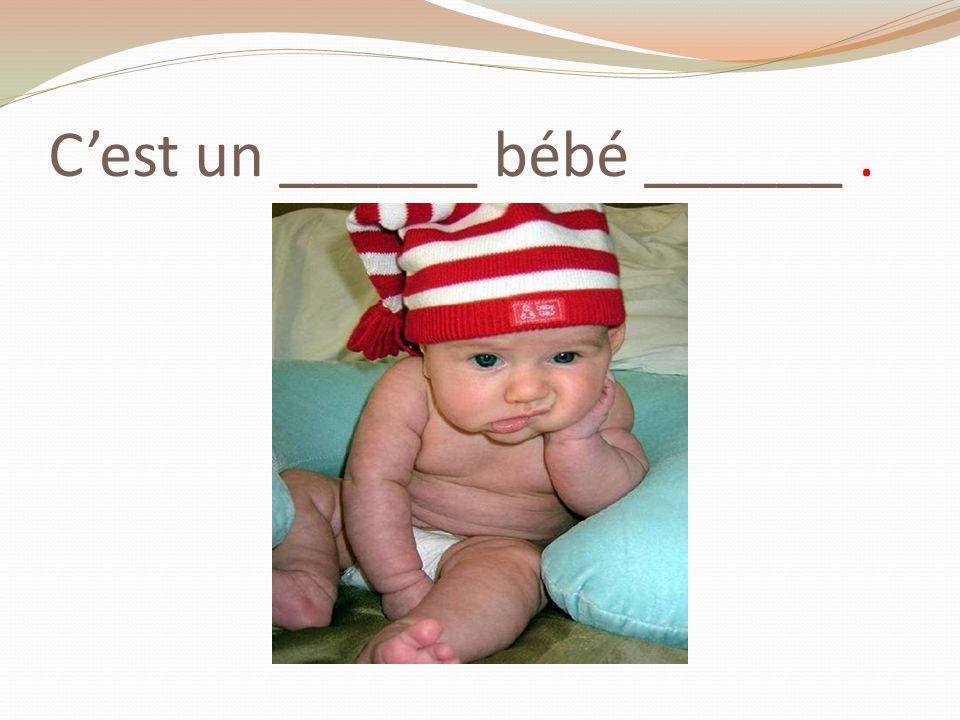 Cest un ______ bébé ______.