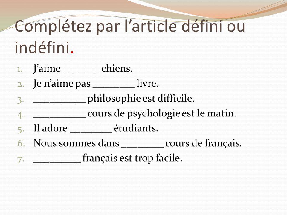 Complétez par larticle défini ou indéfini.1. Jaime _______ chiens.