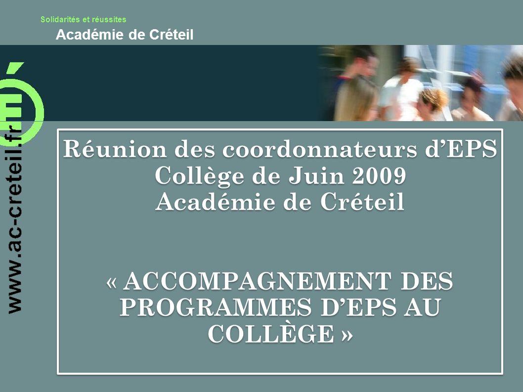 Solidarités et réussites Académie de Créteil Réunion des coordonnateurs dEPS Collège de Juin 2009 Académie de Créteil « ACCOMPAGNEMENT DES PROGRAMMES