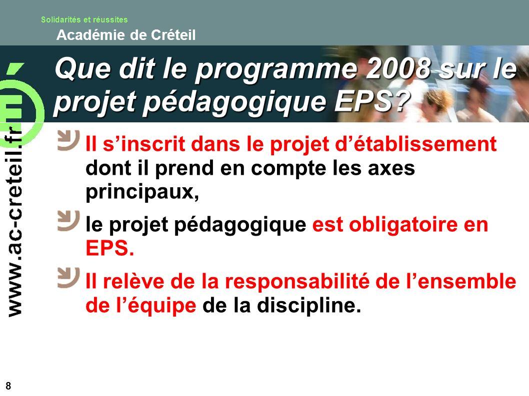 Solidarités et réussites Académie de Créteil Que dit le programme 2008 sur le projet pédagogique EPS? Il sinscrit dans le projet détablissement dont i
