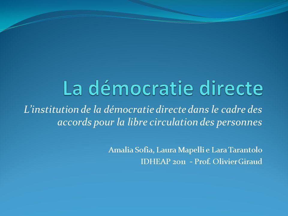 Linstitution de la démocratie directe dans le cadre des accords pour la libre circulation des personnes Amalia Sofia, Laura Mapelli e Lara Tarantolo I