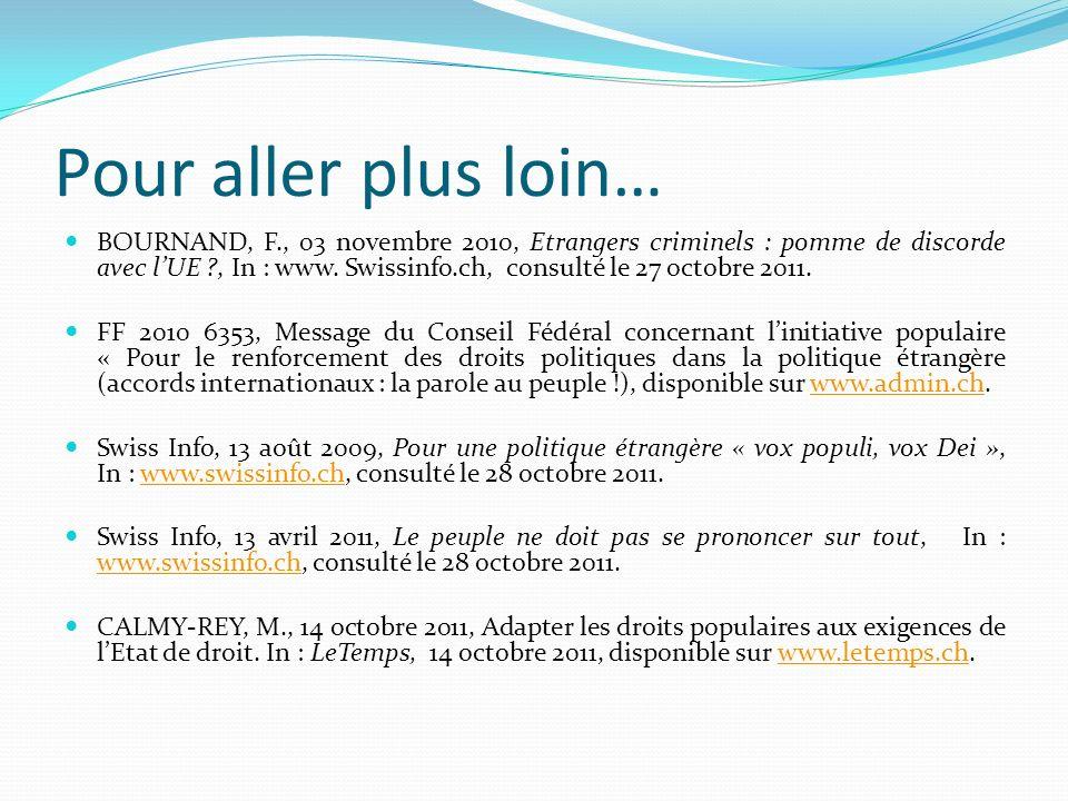 Pour aller plus loin… BOURNAND, F., 03 novembre 2010, Etrangers criminels : pomme de discorde avec lUE ?, In : www. Swissinfo.ch, consulté le 27 octob