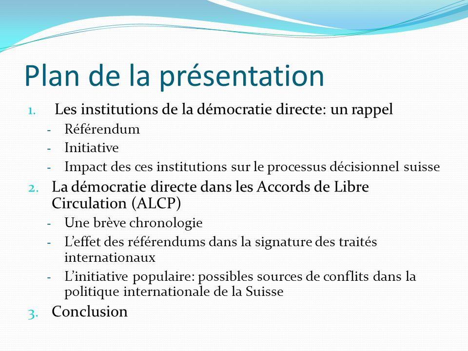 Plan de la présentation 1. Les institutions de la démocratie directe: un rappel - Référendum - Initiative - Impact des ces institutions sur le process