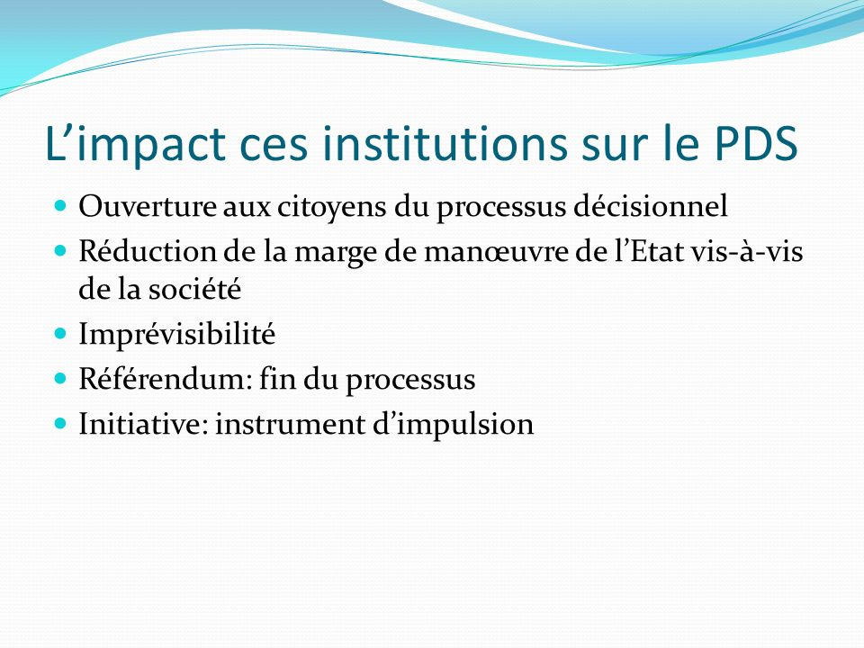 Limpact ces institutions sur le PDS Ouverture aux citoyens du processus décisionnel Réduction de la marge de manœuvre de lEtat vis-à-vis de la société