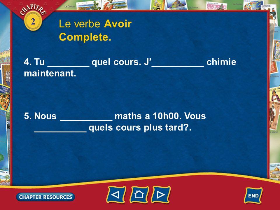 2 Le verbe Avoir Complete. 4. Emily et Mo ________ chimie demain mais Richard__________ chimie maintenant. 5. Qui __________ maths a 10h00? Nous _____