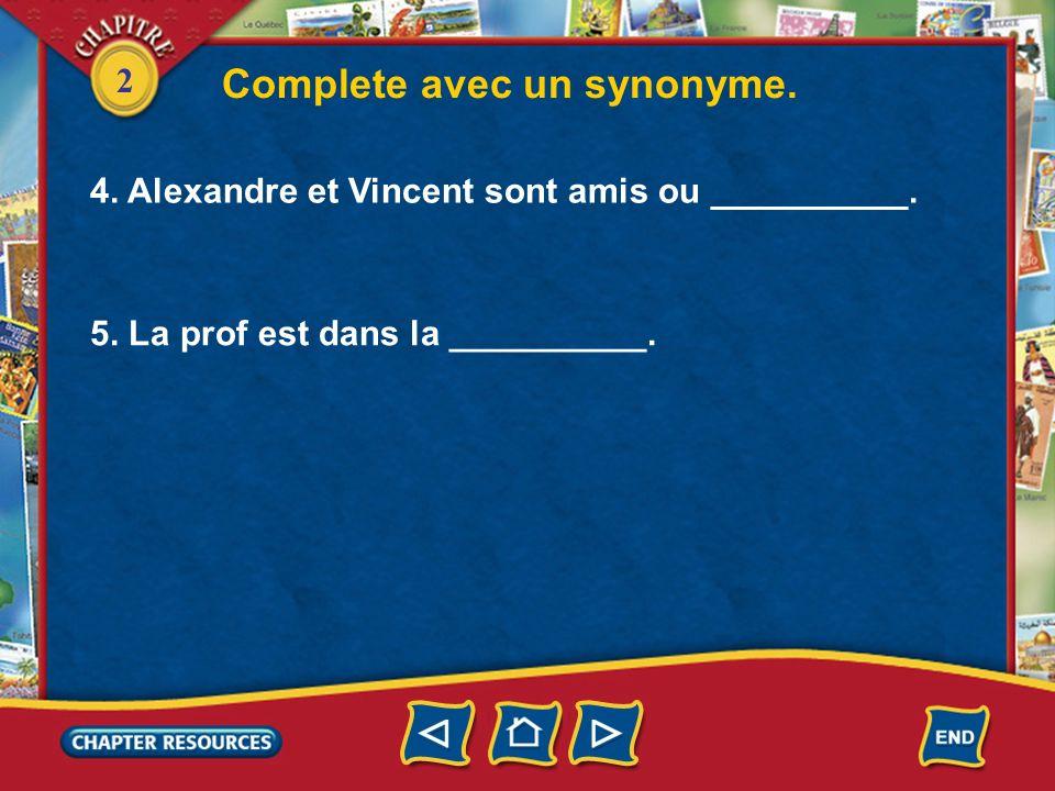 2 Complete avec un synonyme.4. Alexandre et Vincent sont amis ou __________.