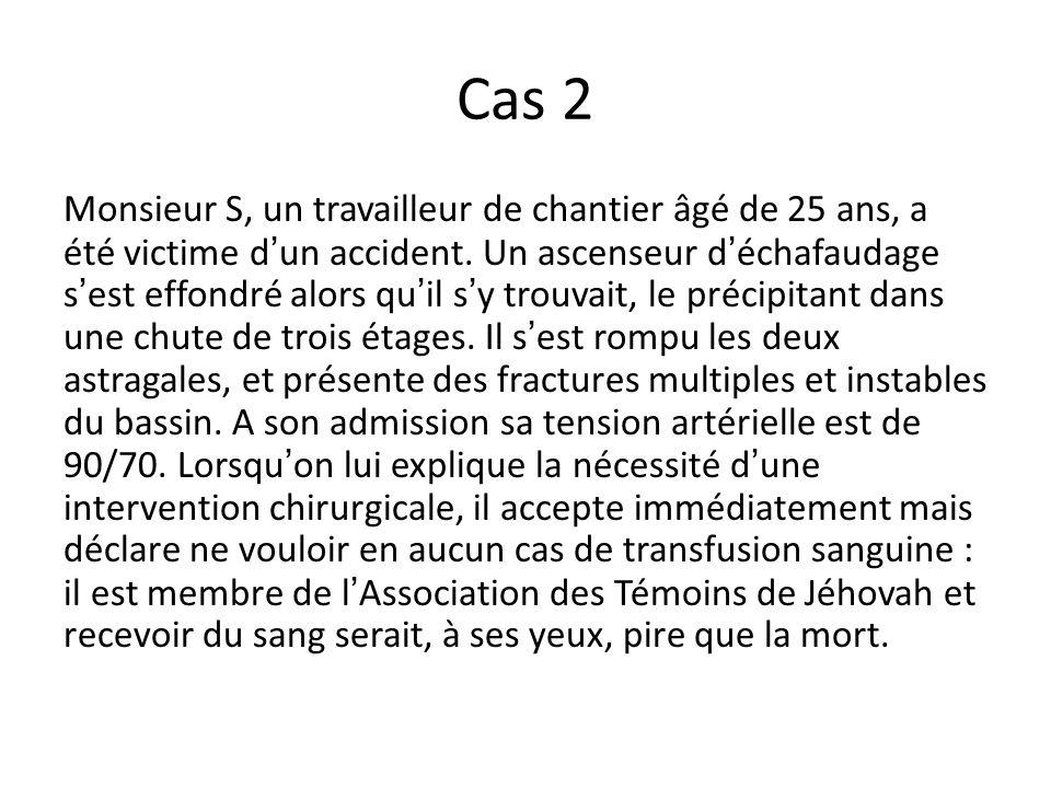 Cas 2 Monsieur S, un travailleur de chantier âgé de 25 ans, a été victime dun accident.