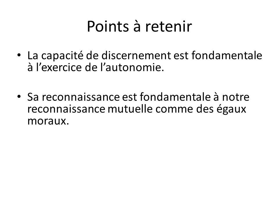 Points à retenir La capacité de discernement est fondamentale à lexercice de lautonomie.
