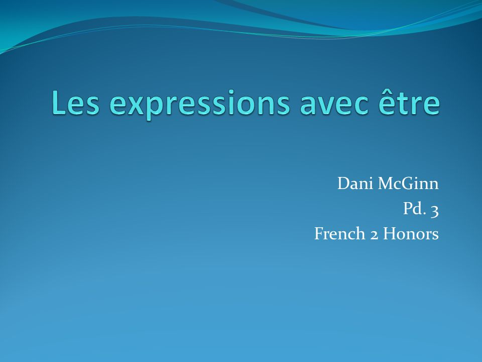 Dani McGinn Pd. 3 French 2 Honors