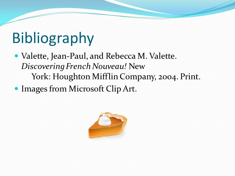 Bibliography Valette, Jean-Paul, and Rebecca M. Valette. Discovering French Nouveau! New York: Houghton Mifflin Company, 2004. Print. Images from Micr