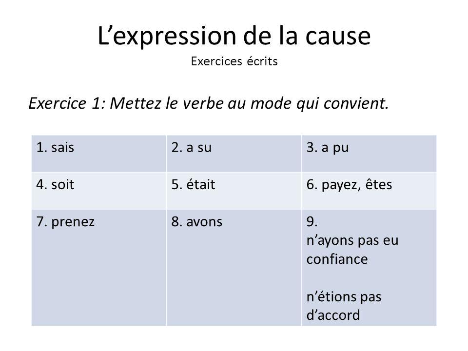Lexpression de la cause Exercices écrits Exercice 1: Mettez le verbe au mode qui convient.