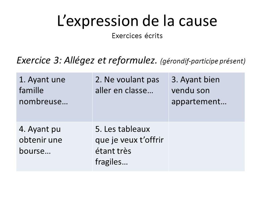 Lexpression de la cause Exercices écrits Exercice 3: Allégez et reformulez.