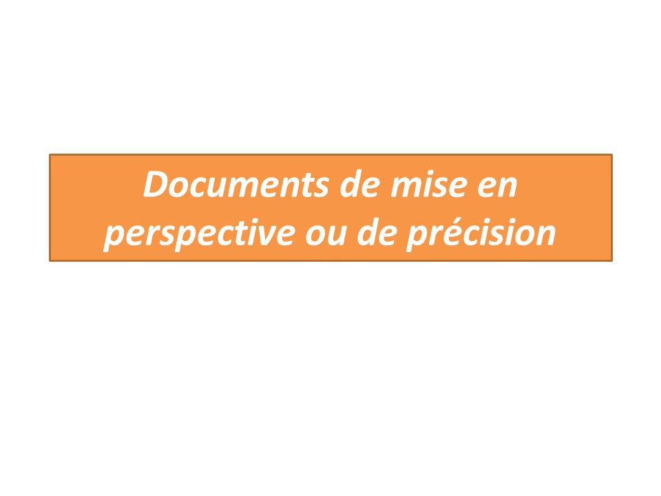 Documents de mise en perspective ou de précision