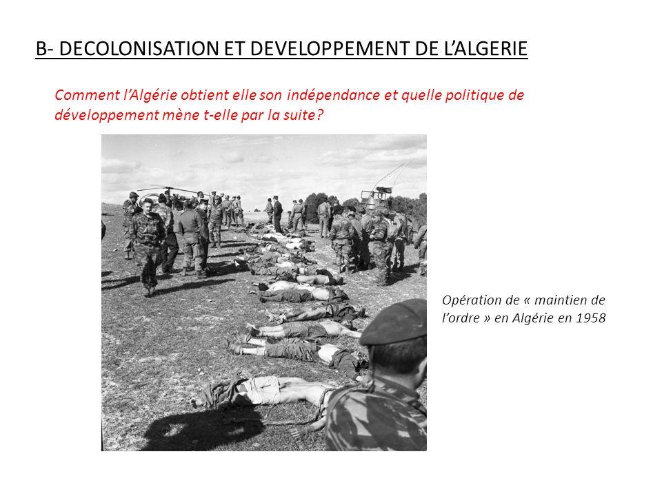 B- DECOLONISATION ET DEVELOPPEMENT DE LALGERIE Comment lAlgérie obtient elle son indépendance et quelle politique de développement mène t-elle par la