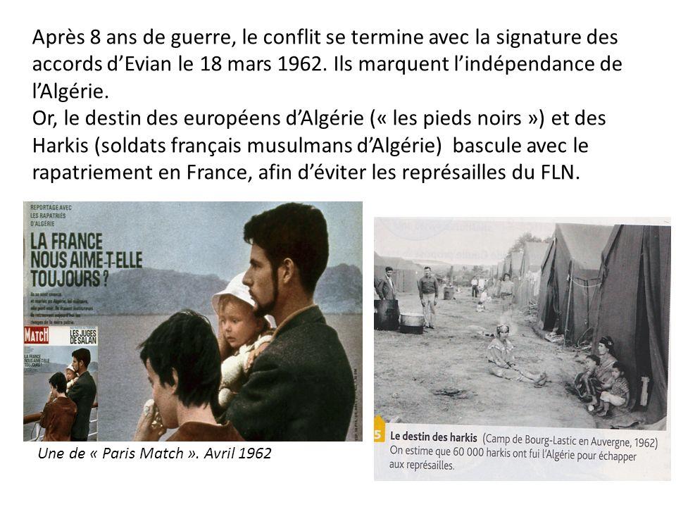 Après 8 ans de guerre, le conflit se termine avec la signature des accords dEvian le 18 mars 1962. Ils marquent lindépendance de lAlgérie. Or, le dest