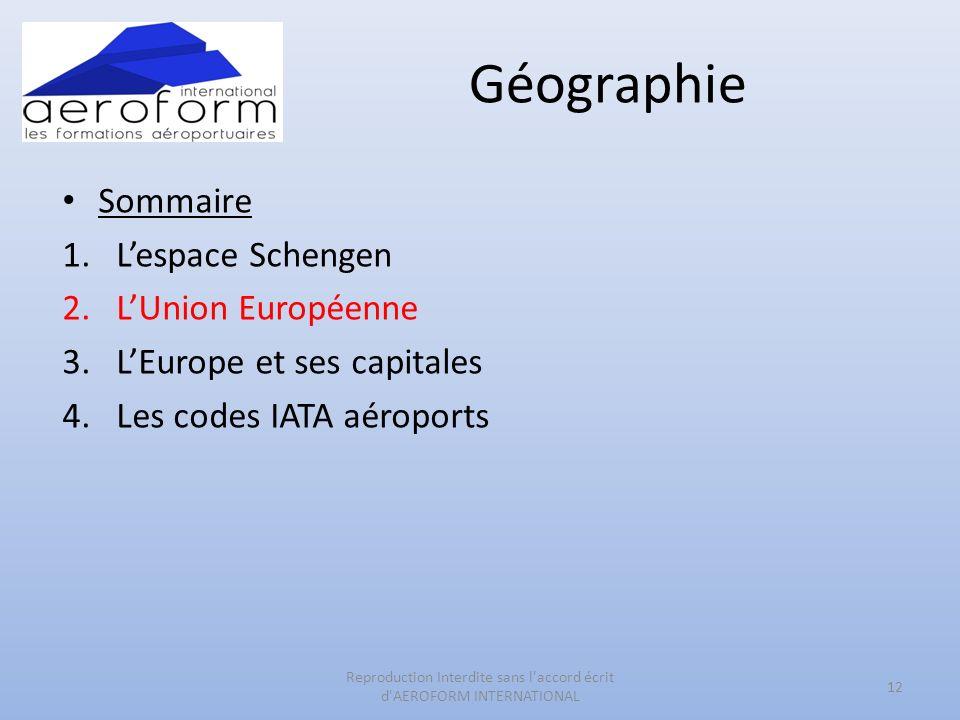 Géographie 12 Reproduction Interdite sans l'accord écrit d'AEROFORM INTERNATIONAL Sommaire 1.Lespace Schengen 2.LUnion Européenne 3.LEurope et ses cap