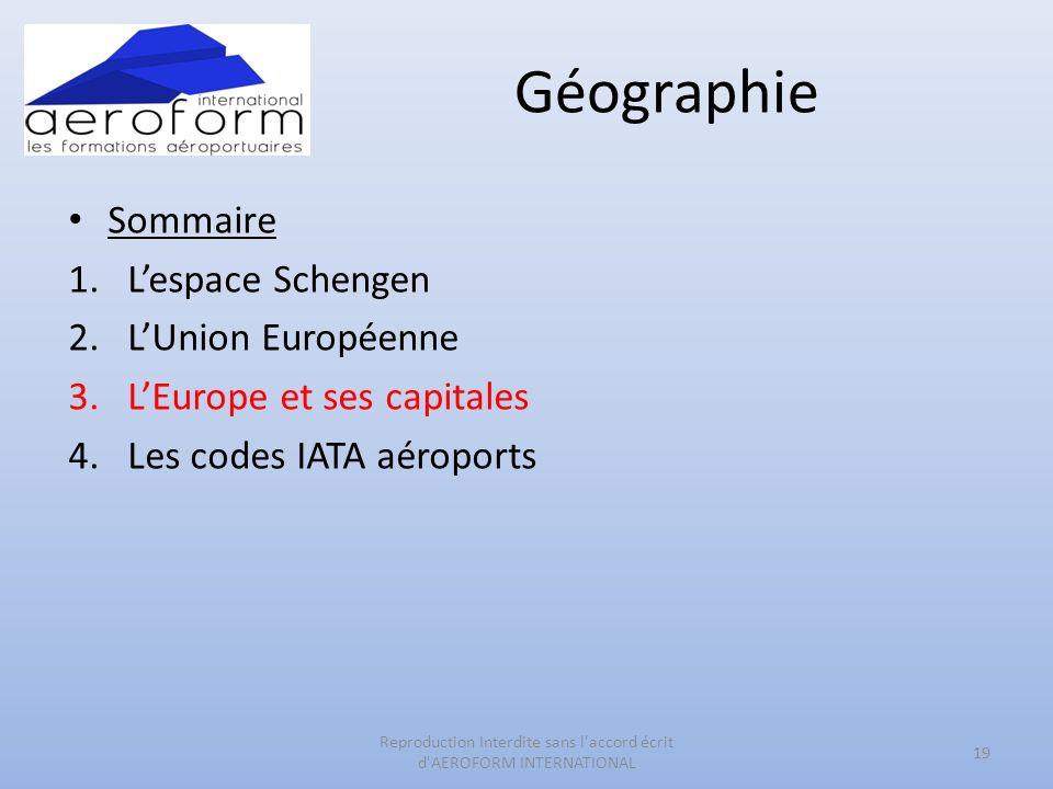 Géographie 19 Reproduction Interdite sans l'accord écrit d'AEROFORM INTERNATIONAL Sommaire 1.Lespace Schengen 2.LUnion Européenne 3.LEurope et ses cap