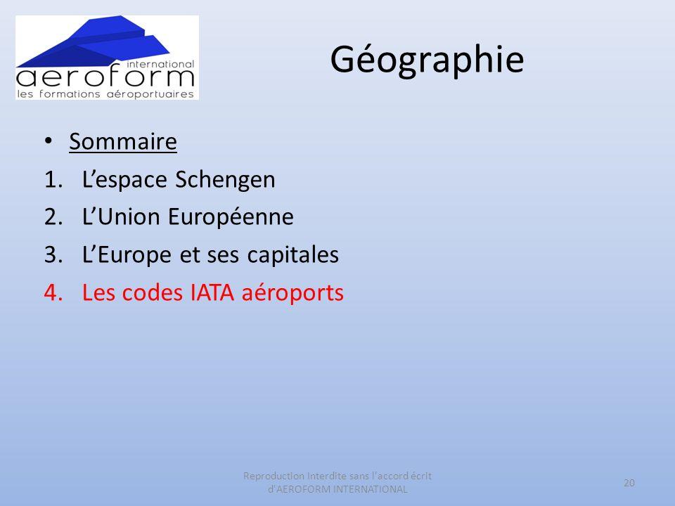 Géographie 20 Reproduction Interdite sans l'accord écrit d'AEROFORM INTERNATIONAL Sommaire 1.Lespace Schengen 2.LUnion Européenne 3.LEurope et ses cap