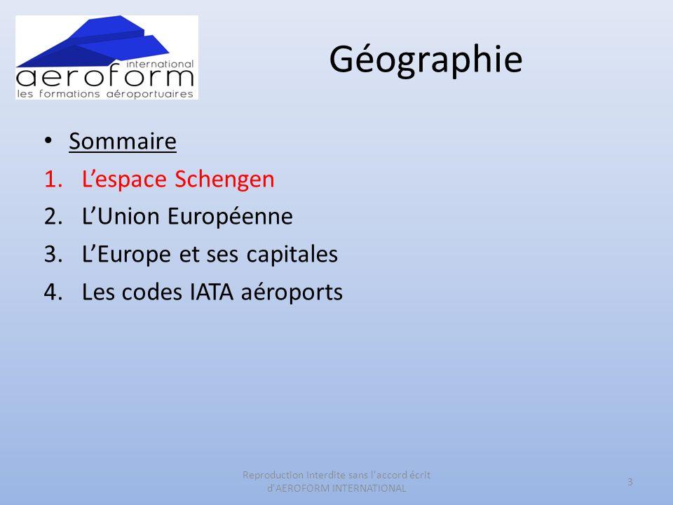 Géographie 3 Reproduction Interdite sans l'accord écrit d'AEROFORM INTERNATIONAL Sommaire 1.Lespace Schengen 2.LUnion Européenne 3.LEurope et ses capi