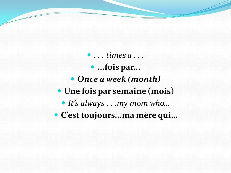... times a......fois par...