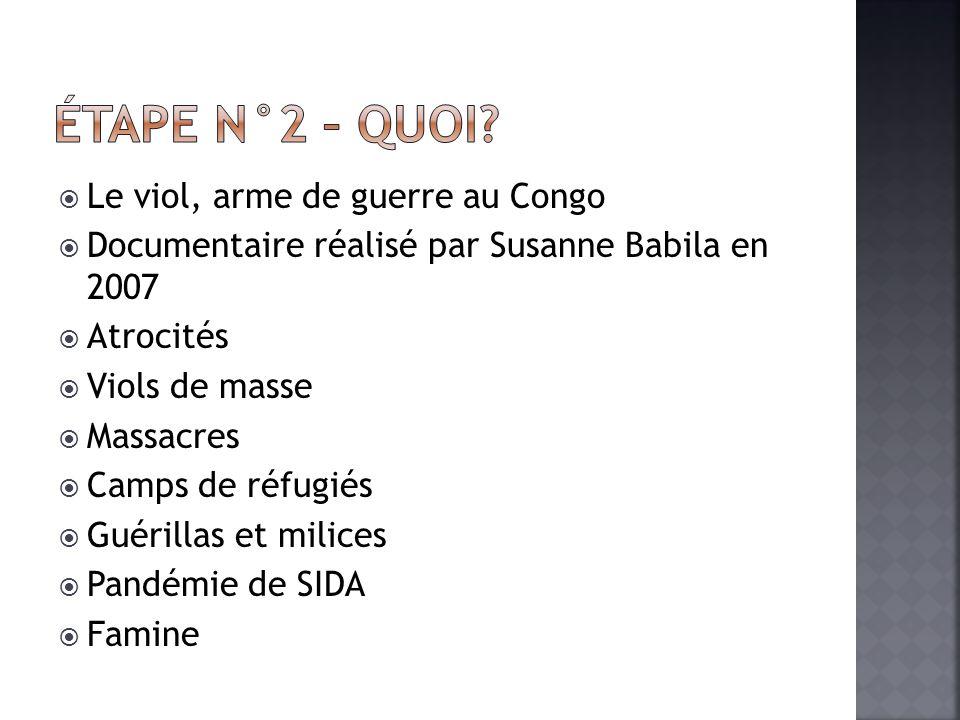 Le viol, arme de guerre au Congo Documentaire réalisé par Susanne Babila en 2007 Atrocités Viols de masse Massacres Camps de réfugiés Guérillas et milices Pandémie de SIDA Famine