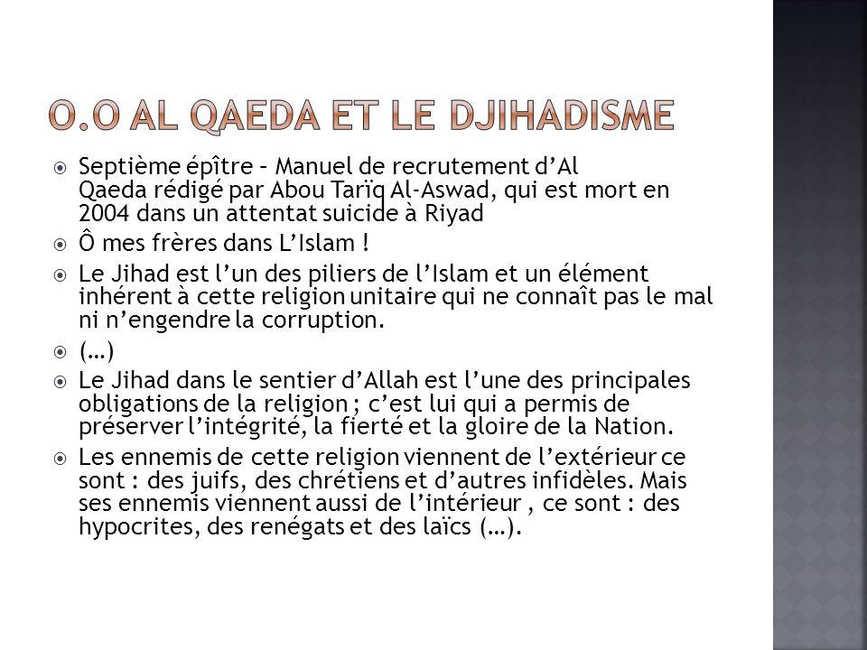 Septième épître – Manuel de recrutement dAl Qaeda rédigé par Abou Tarïq Al-Aswad, qui est mort en 2004 dans un attentat suicide à Riyad Ô mes frères dans LIslam .