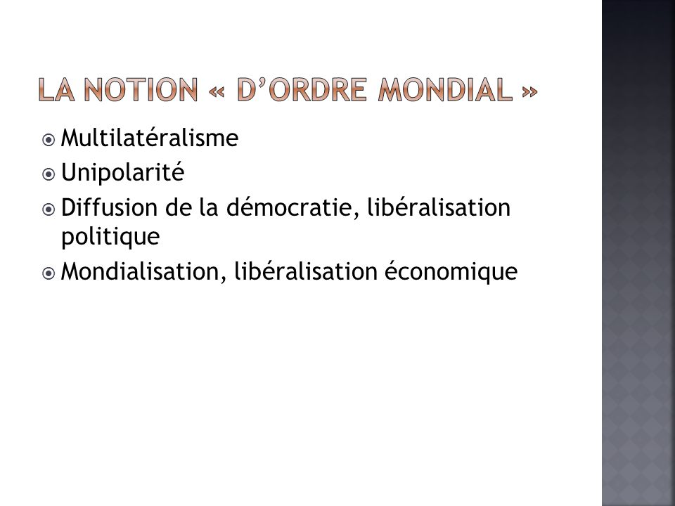 Multilatéralisme Unipolarité Diffusion de la démocratie, libéralisation politique Mondialisation, libéralisation économique