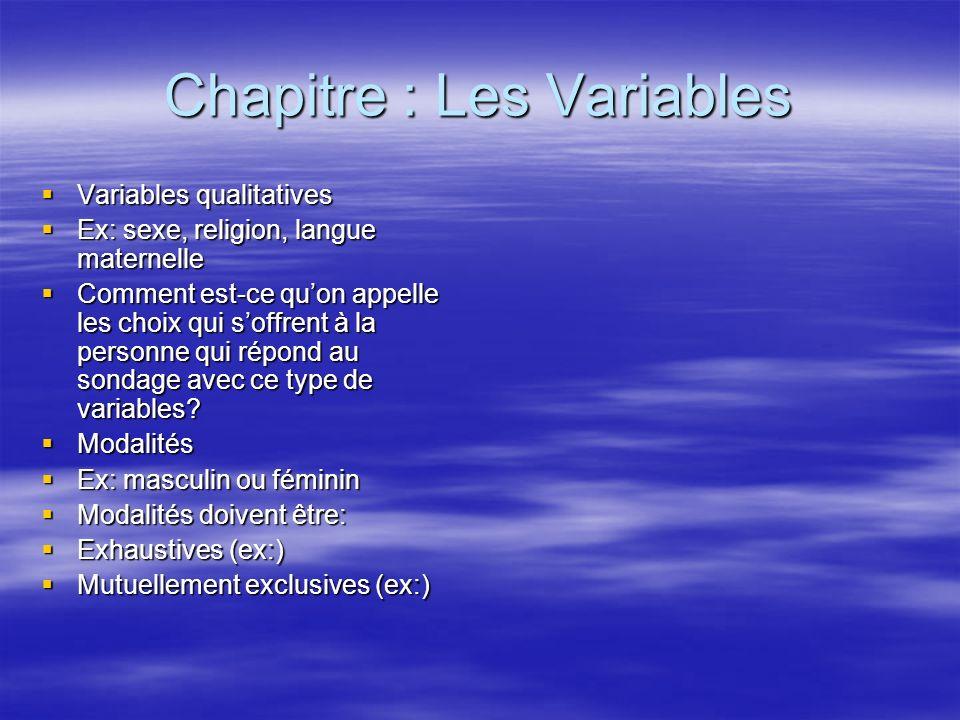 Chapitre : Les Variables Variables qualitatives Variables qualitatives Ex: sexe, religion, langue maternelle Ex: sexe, religion, langue maternelle Com