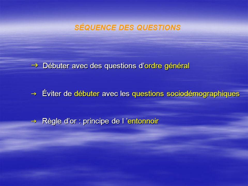 Débuter avec des questions dordre général Débuter avec des questions dordre général Éviter de débuter avec les questions sociodémographiques Éviter de