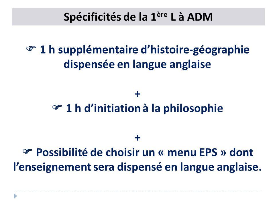 Spécificités de la 1 ère L à ADM 1 h supplémentaire dhistoire-géographie dispensée en langue anglaise + 1 h dinitiation à la philosophie + Possibilité