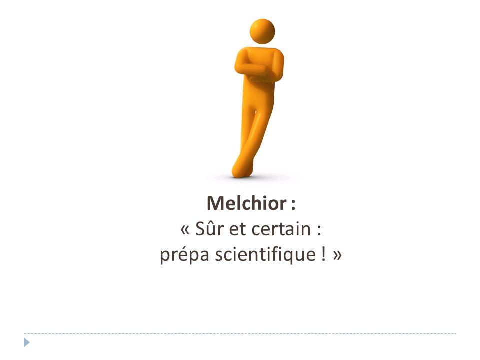 Melchior : « Sûr et certain : prépa scientifique ! »