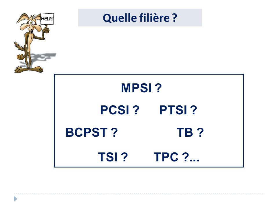 Quelle filière ? MPSI ? PCSI ? PTSI ? BCPST ? TB ? TSI ? TPC ?...