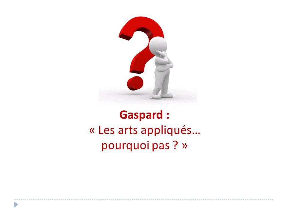 Gaspard : « Les arts appliqués… pourquoi pas ? »