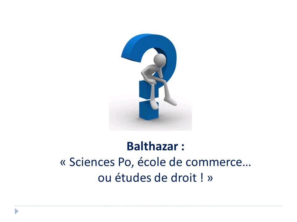 Balthazar : « Sciences Po, école de commerce… ou études de droit ! »