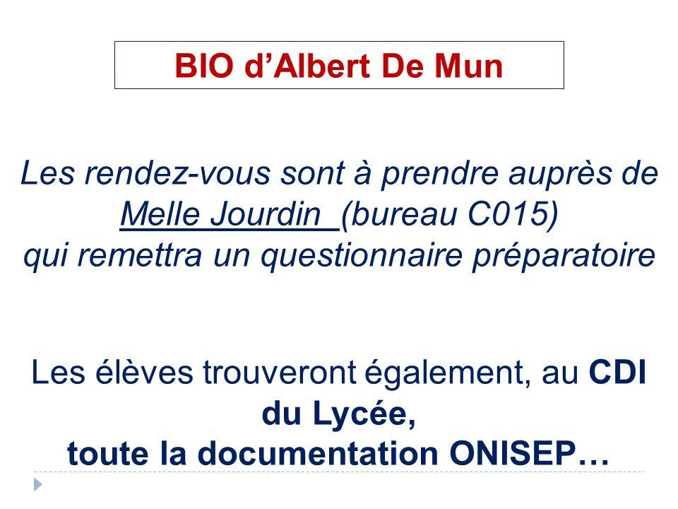 BIO dAlbert De Mun Les rendez-vous sont à prendre auprès de Melle Jourdin (bureau C015) qui remettra un questionnaire préparatoire Les élèves trouveront également, au CDI du Lycée, toute la documentation ONISEP…